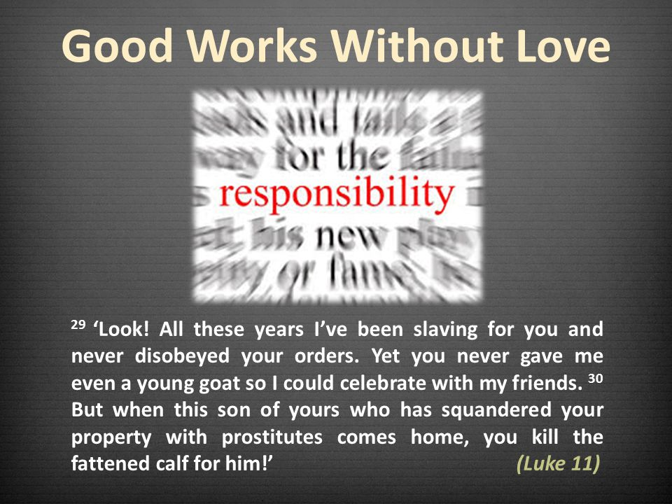 Good Works Without Love 29 'Look.