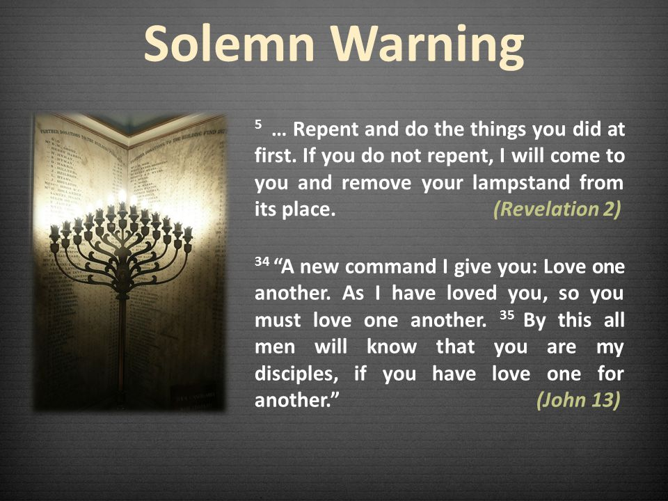Solemn Warning 5 … Repent and do the things you did at first.