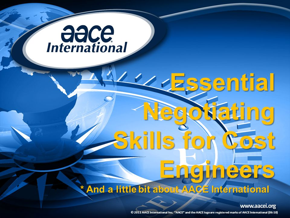 "© 2011 AACE International Inc. ""AACE"" and the AACE logo are registered marks of AACE International (06-10) Essential Negotiating Skills for Cost Engin"