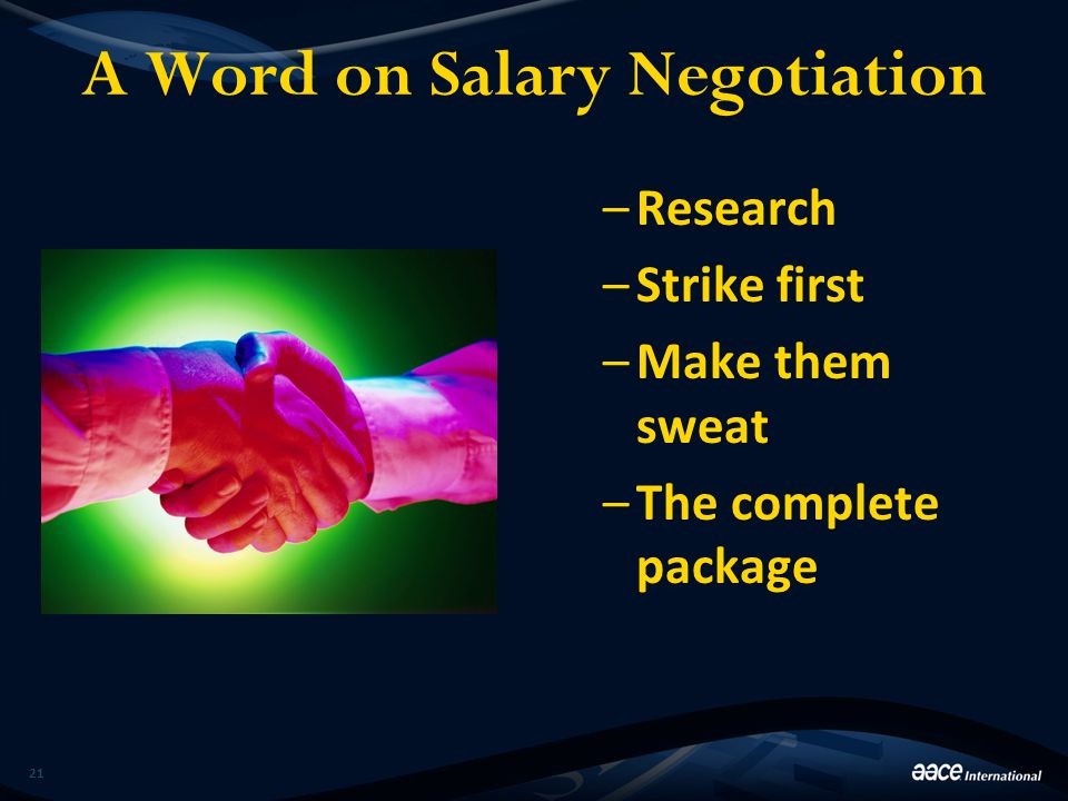 A Word on Salary Negotiation –Research –Strike first –Make them sweat –The complete package 21