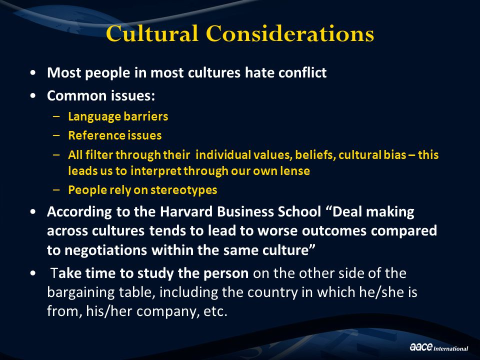 Cultural Considerations Most people in most cultures hate conflict Common issues: –Language barriers –Reference issues –All filter through their indiv