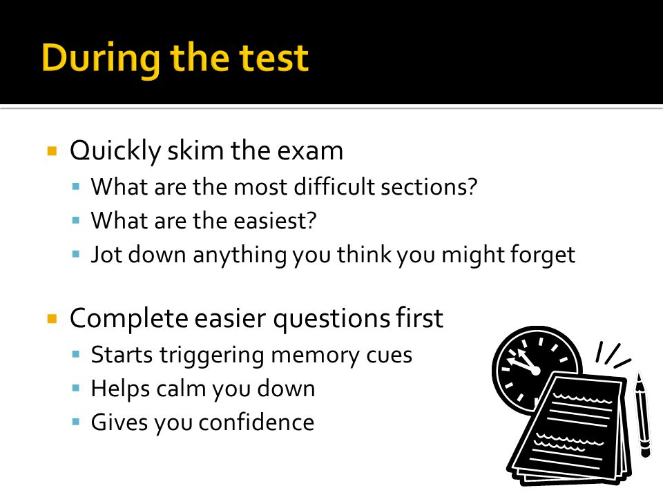  Quickly skim the exam  What are the most difficult sections.