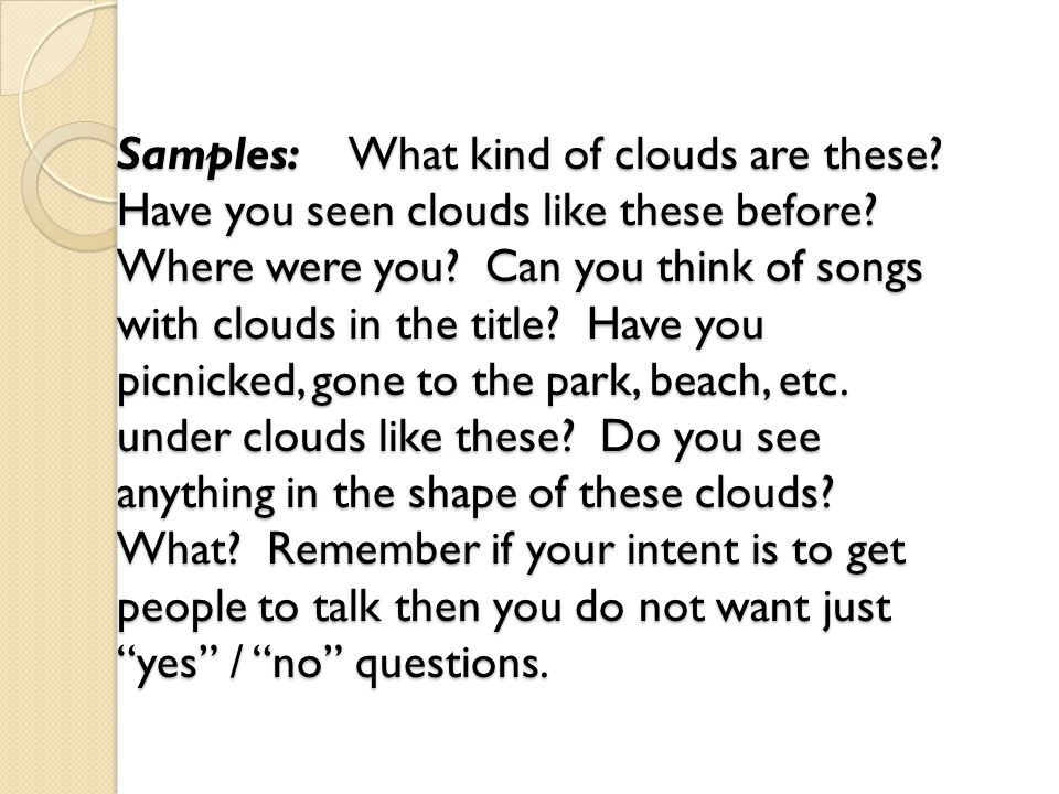 Samples: What kind of clouds are these. Have you seen clouds like these before.