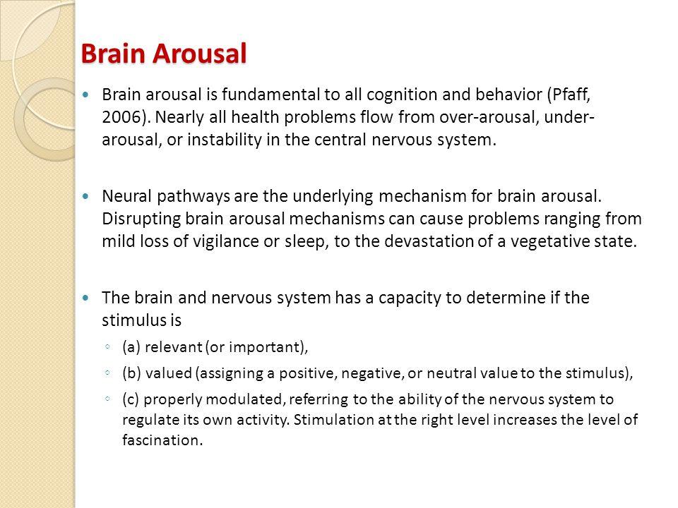 Brain Arousal Brain arousal is fundamental to all cognition and behavior (Pfaff, 2006).