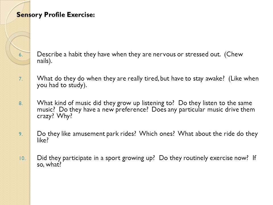 Sensory Profile Exercise: 6. Describe a habit they have when they are nervous or stressed out.