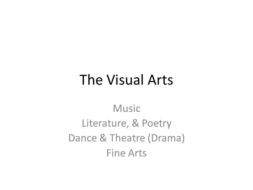 The Visual Arts Music Literature, & Poetry Dance & Theatre (Drama) Fine Arts