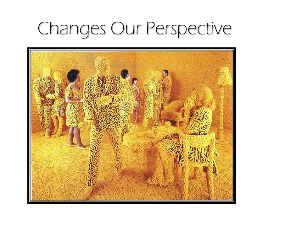 Changes Our Perspective