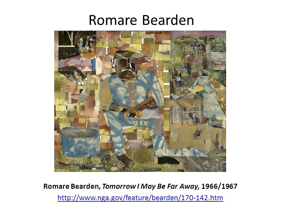 Romare Bearden Romare Bearden, Tomorrow I May Be Far Away, 1966/1967 http://www.nga.gov/feature/bearden/170-142.htm