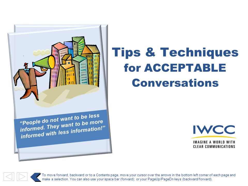 Tips & Techniques for ACCEPTABLE Conversations To move forward, backward or to a Contents page, move your cursor over the arrows in the bottom left corner of each page and make a selection.