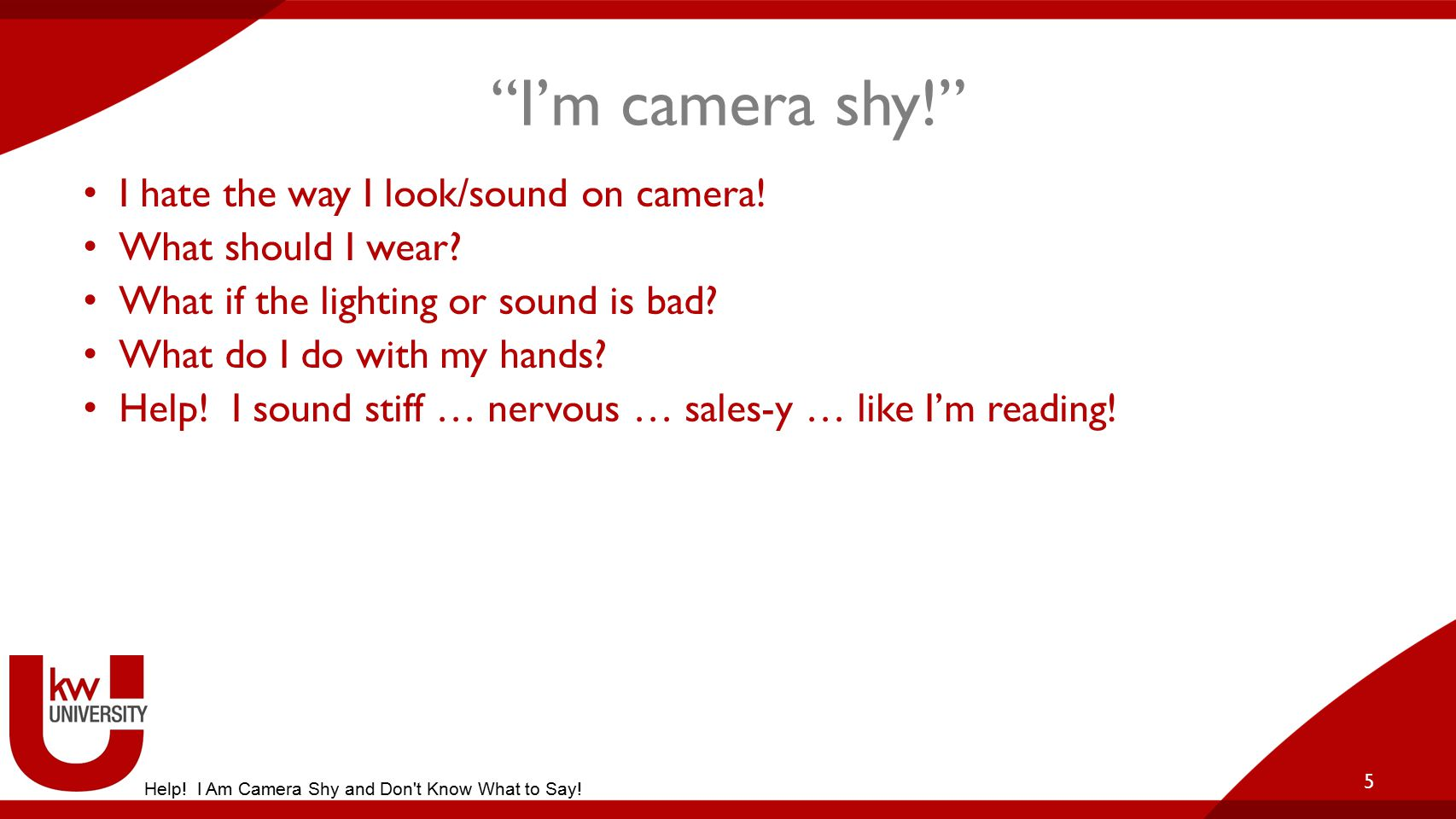 """""""I'm camera shy!"""" I hate the way I look/sound on camera! What should I wear? What if the lighting or sound is bad? What do I do with my hands? Help! I"""