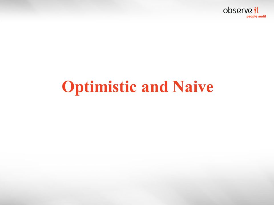 Optimistic and Naive