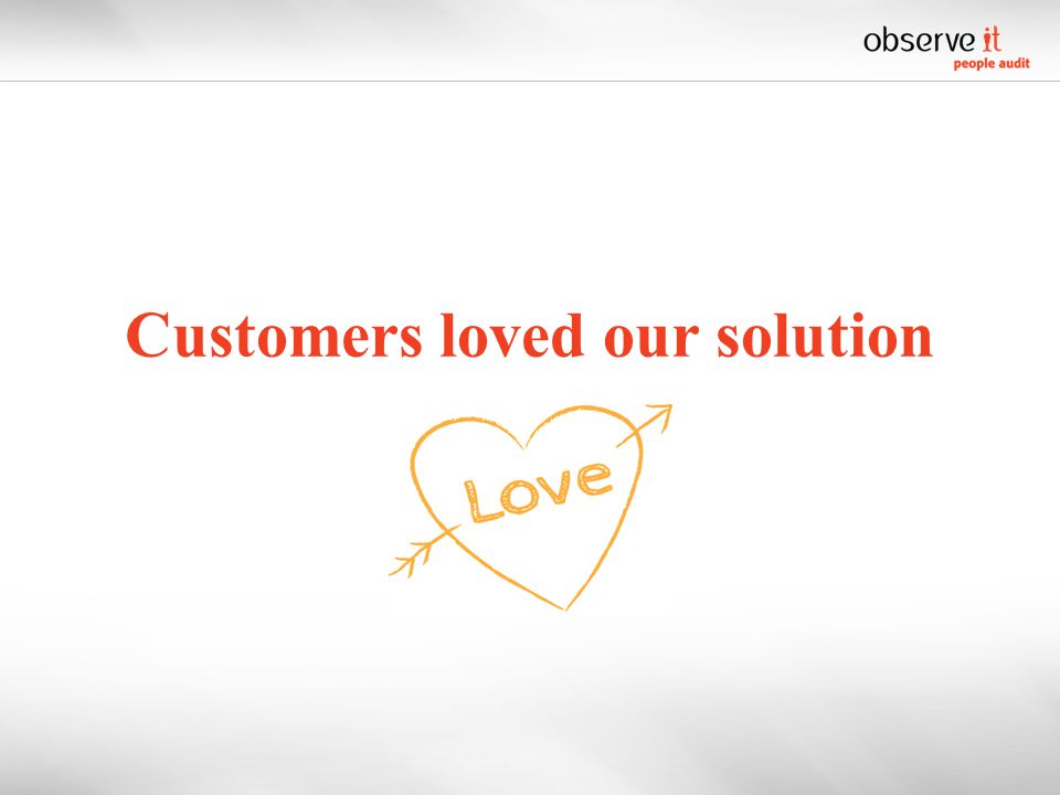 Customers loved our solution
