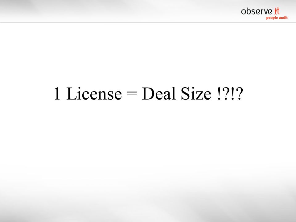 1 License = Deal Size ! !