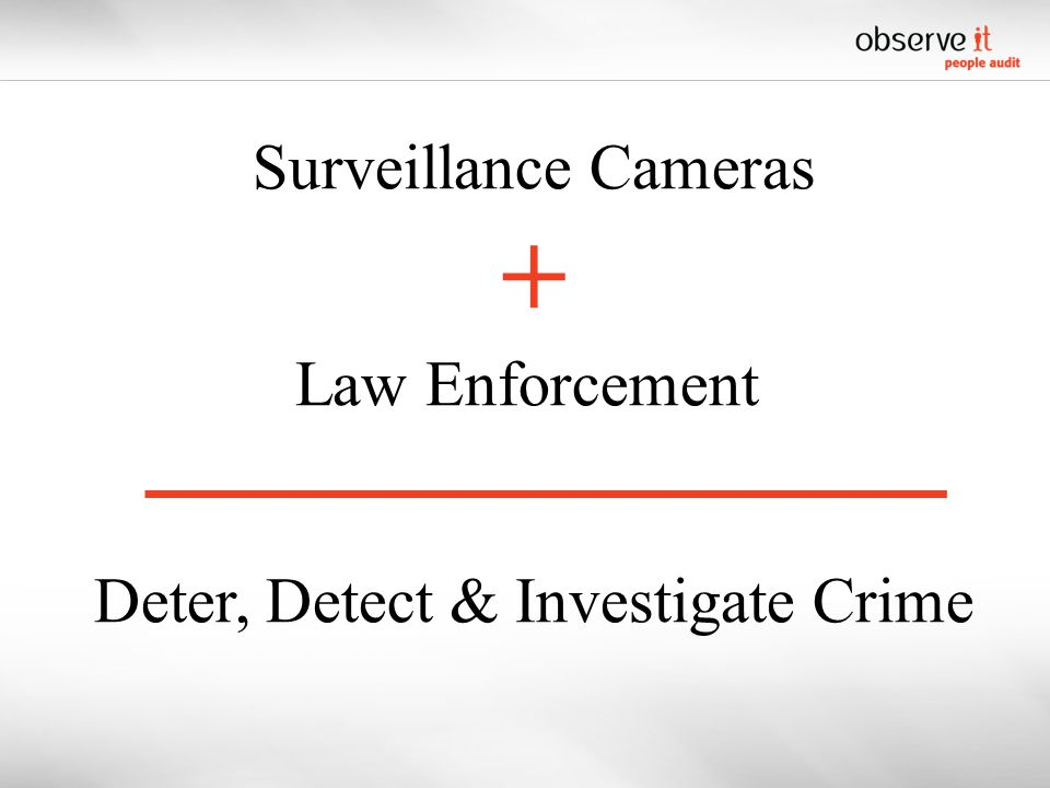 Surveillance Cameras + Law Enforcement Deter, Detect & Investigate Crime