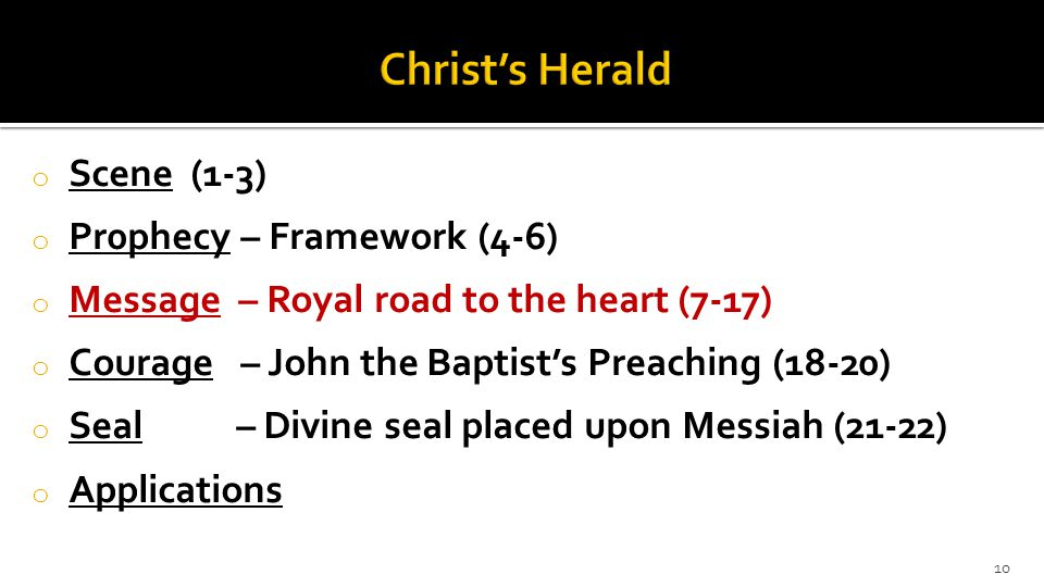 o Scene (1-3) o Pr0phecy – Framework (4-6) o Message – Royal road to the heart (7-17) o Courage – John the Baptist's Preaching (18-20) o Seal – Divine seal placed upon Messiah (21-22) o Applications 10