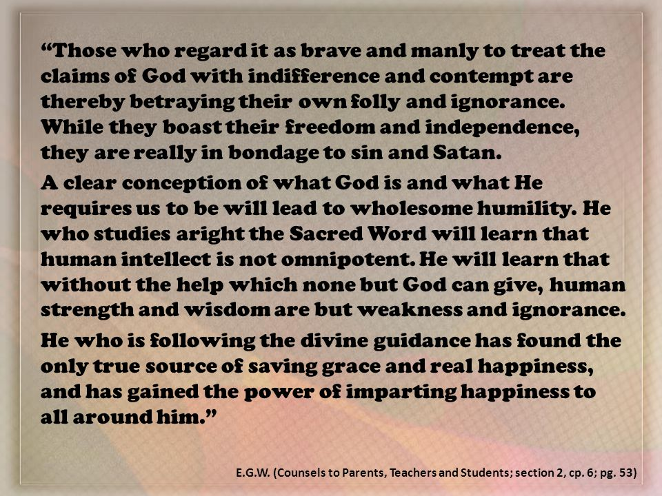 Those who regard it as brave and manly to treat the claims of God with indifference and contempt are thereby betraying their own folly and ignorance.
