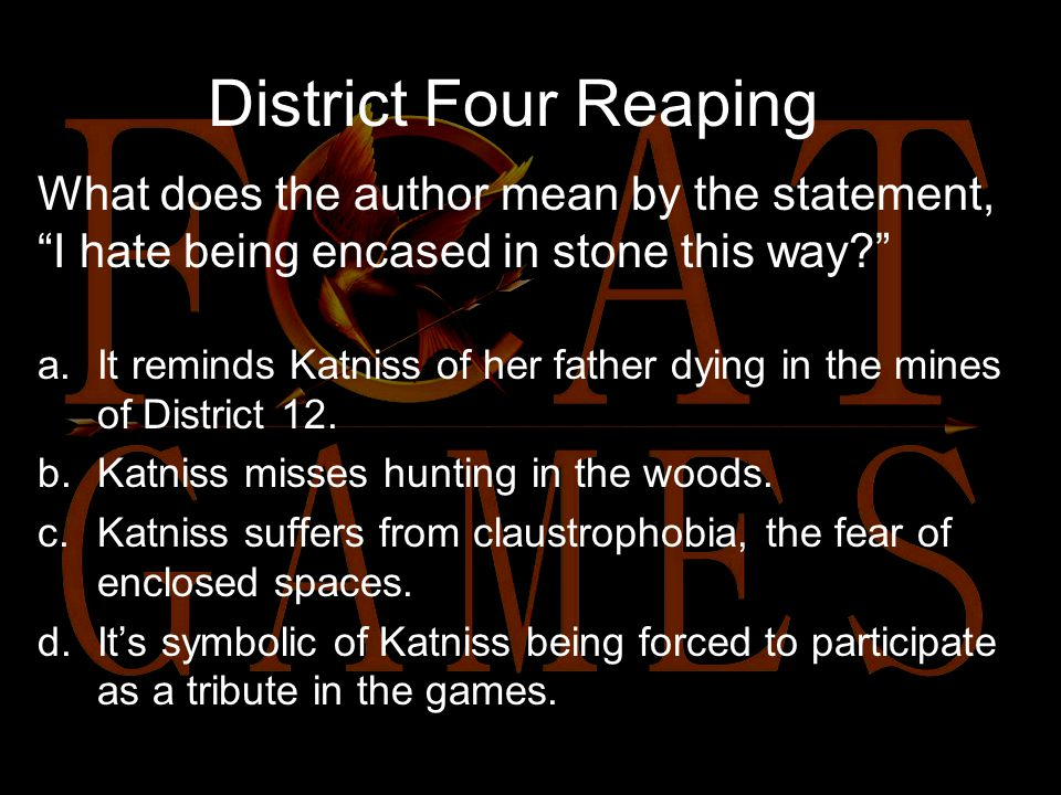 District Four Reaping Read the excerpt: The tunnel goes on and on and I think of the tons of rock separating me from the sky, and my chest tightens.