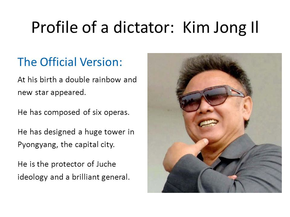 Profile of a dictator: Kim Jong Il The Official Version: At his birth a double rainbow and new star appeared.