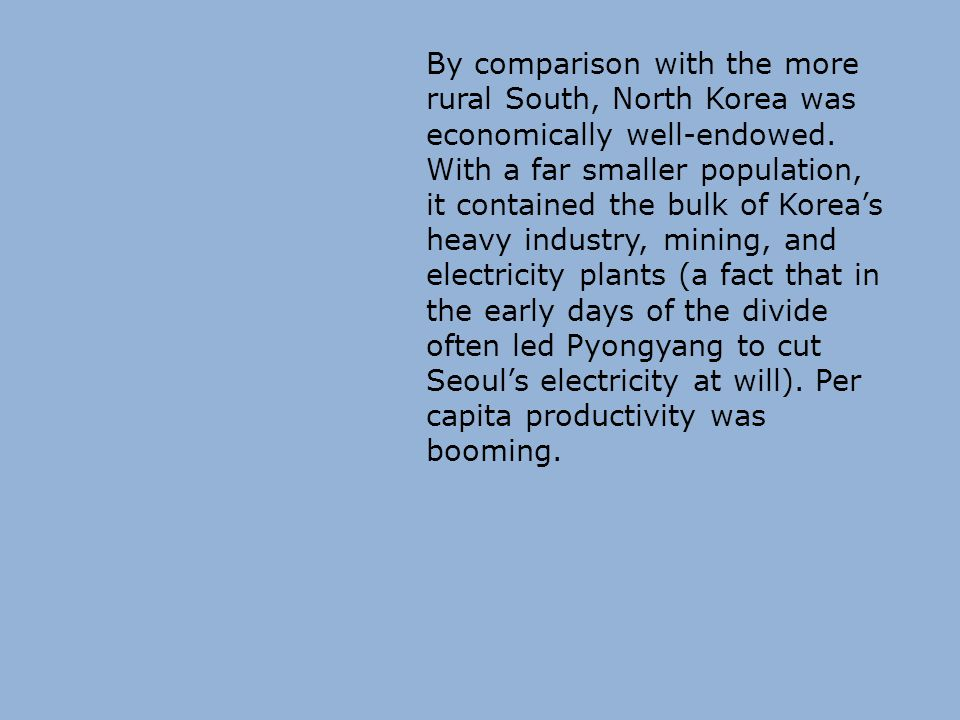 By comparison with the more rural South, North Korea was economically well-endowed.