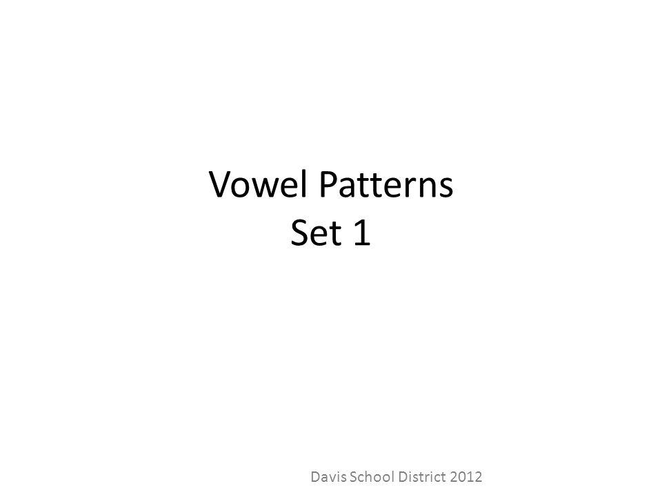 Vowel Patterns Set 1 Davis School District 2012