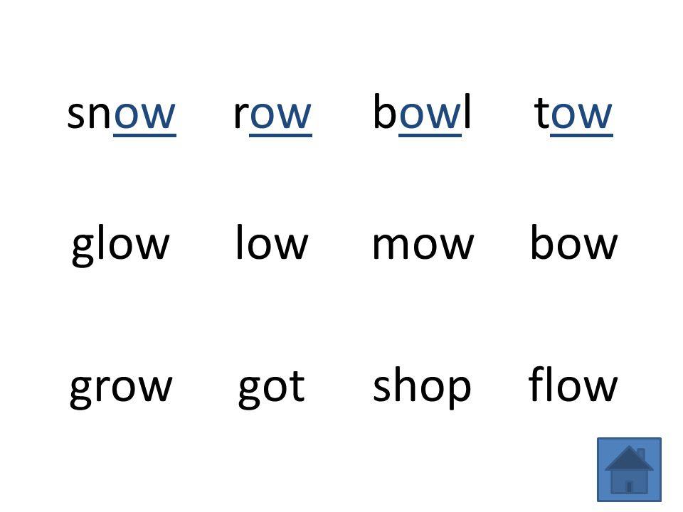 snowrowbowltow glowlowmowbow growgotshopflow
