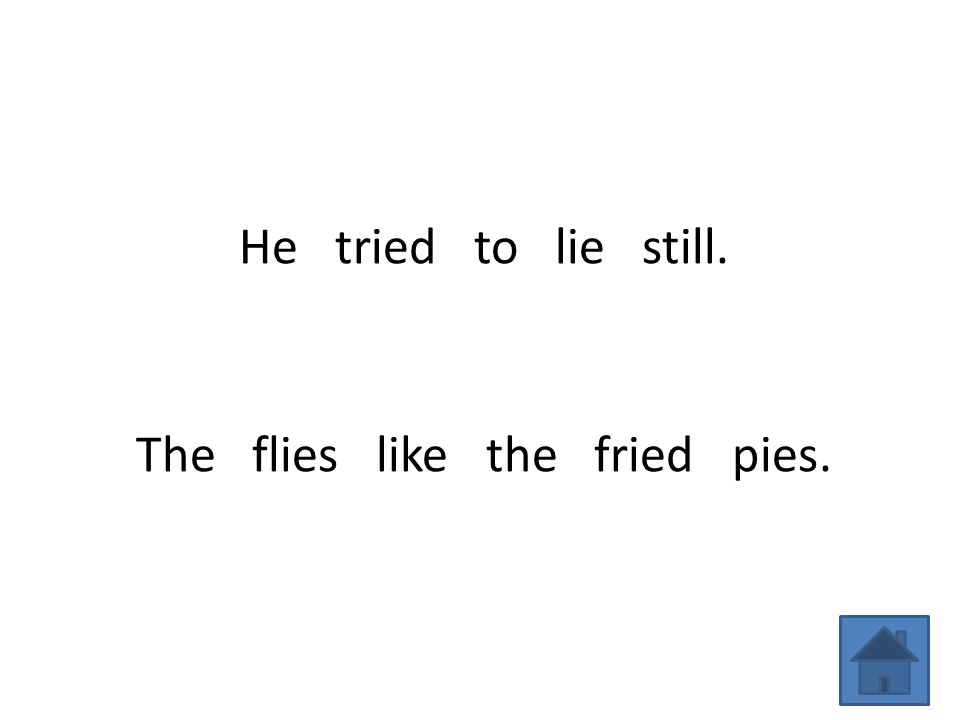 He tried to lie still. The flies like the fried pies.
