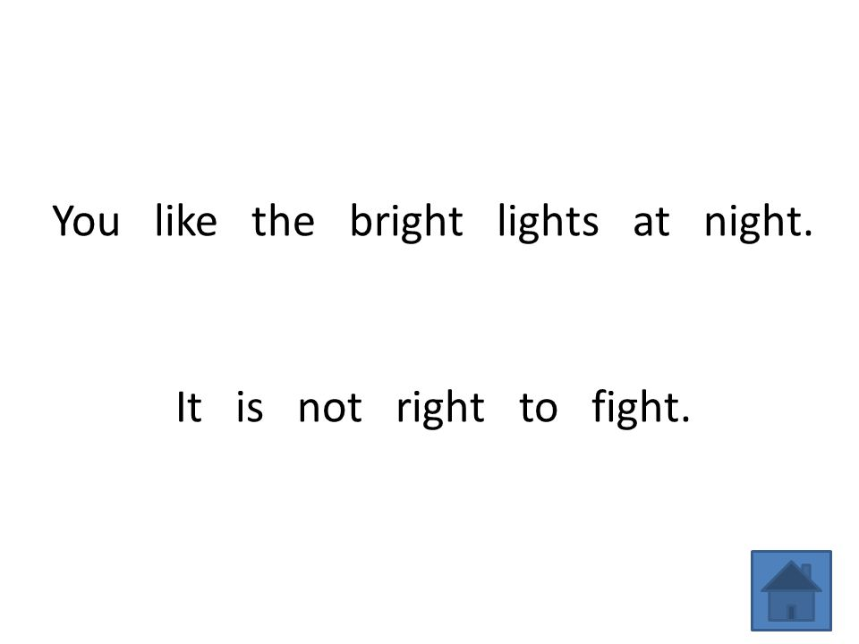 You like the bright lights at night. It is not right to fight.