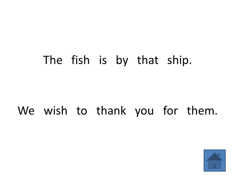 The fish is by that ship. We wish to thank you for them.
