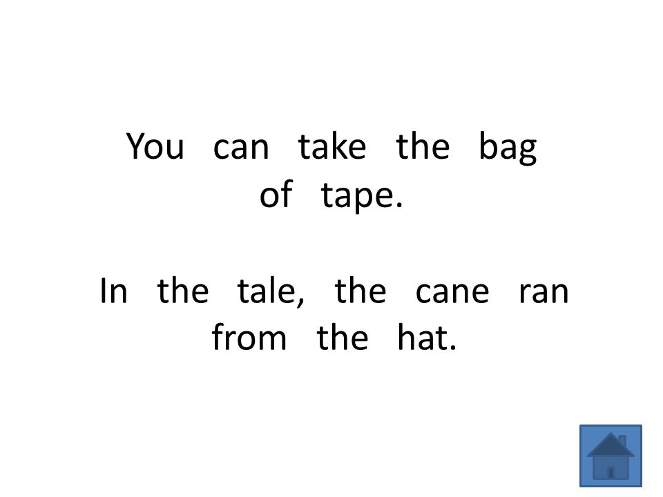 You can take the bag of tape. In the tale, the cane ran from the hat.