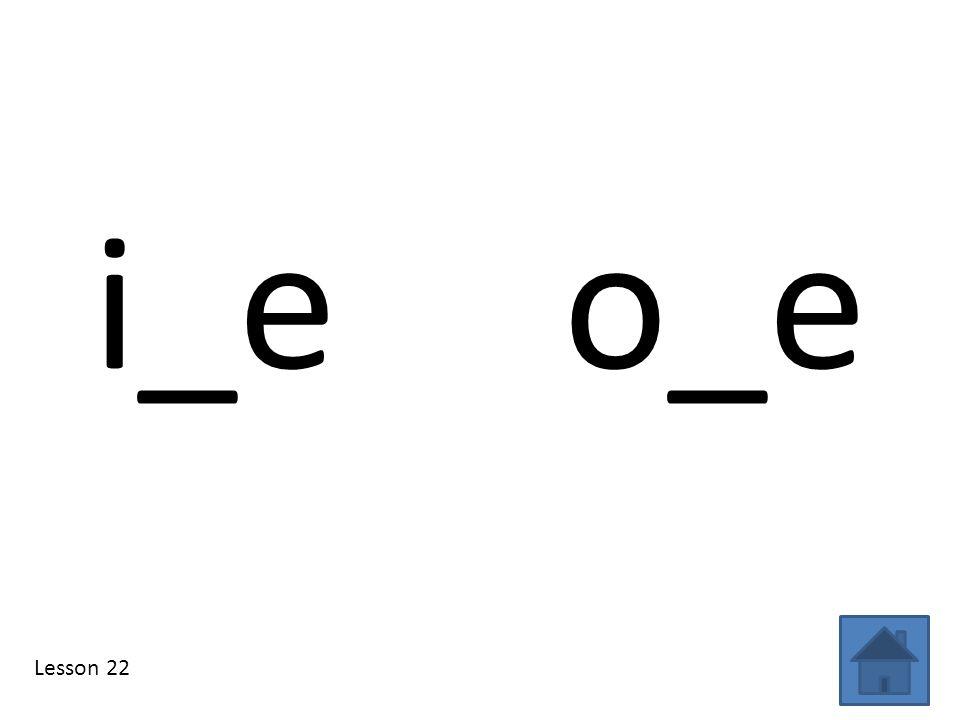 i_e o_e Lesson 22