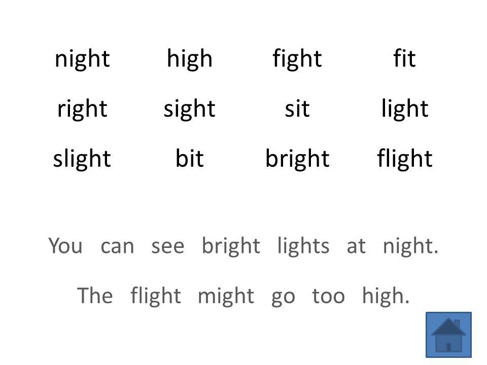 nighthighfightfit rightsightsitlight slightbitbrightflight You can see bright lights at night.