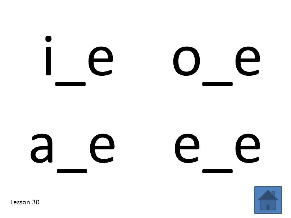 i_e o_e Lesson 30 a_e e_e