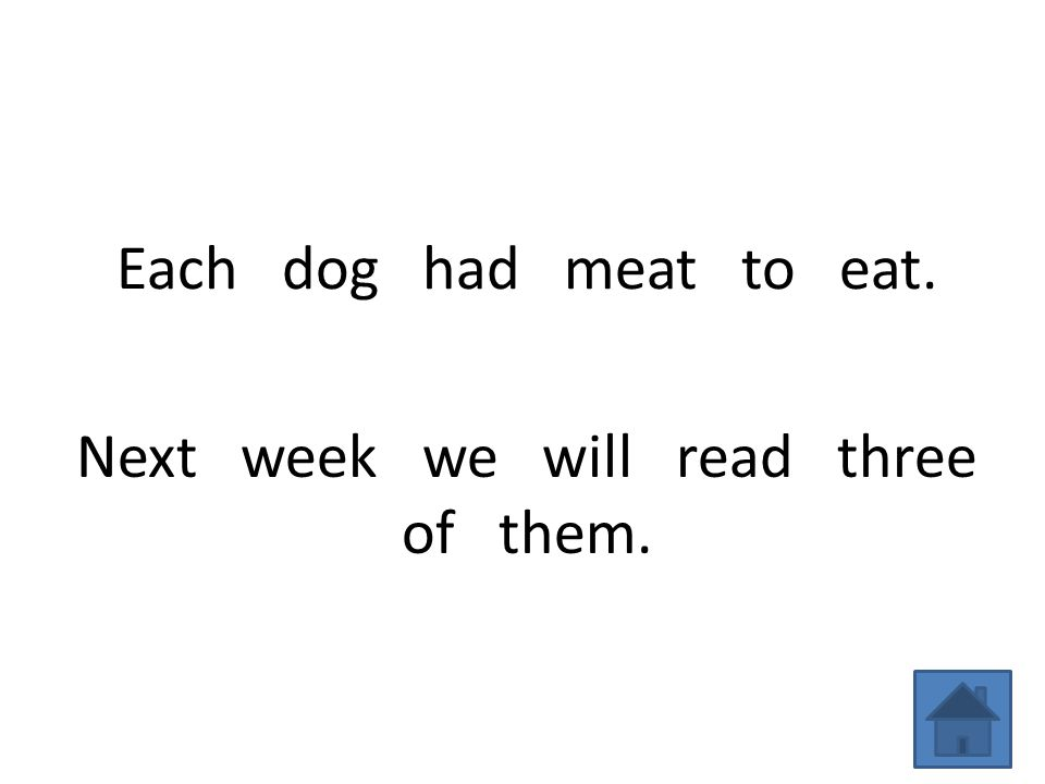 Each dog had meat to eat. Next week we will read three of them.