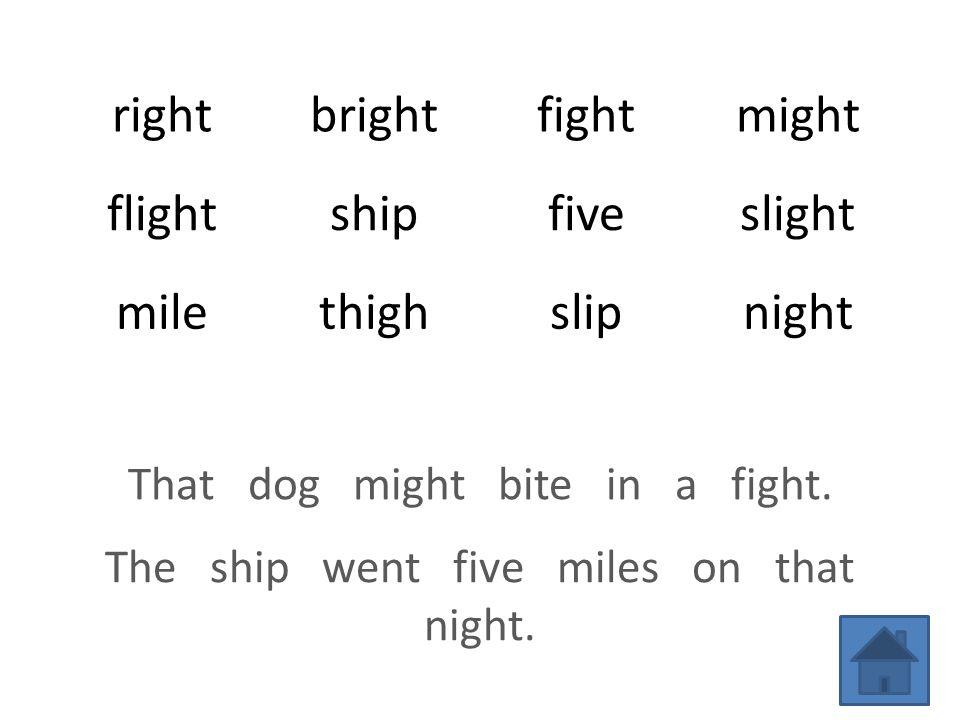 rightbrightfightmight flightshipfiveslight milethighslipnight That dog might bite in a fight.