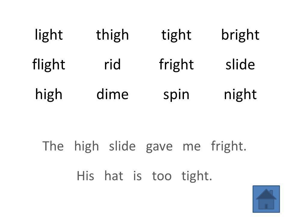 lightthightightbright flightridfrightslide highdimespinnight The high slide gave me fright.