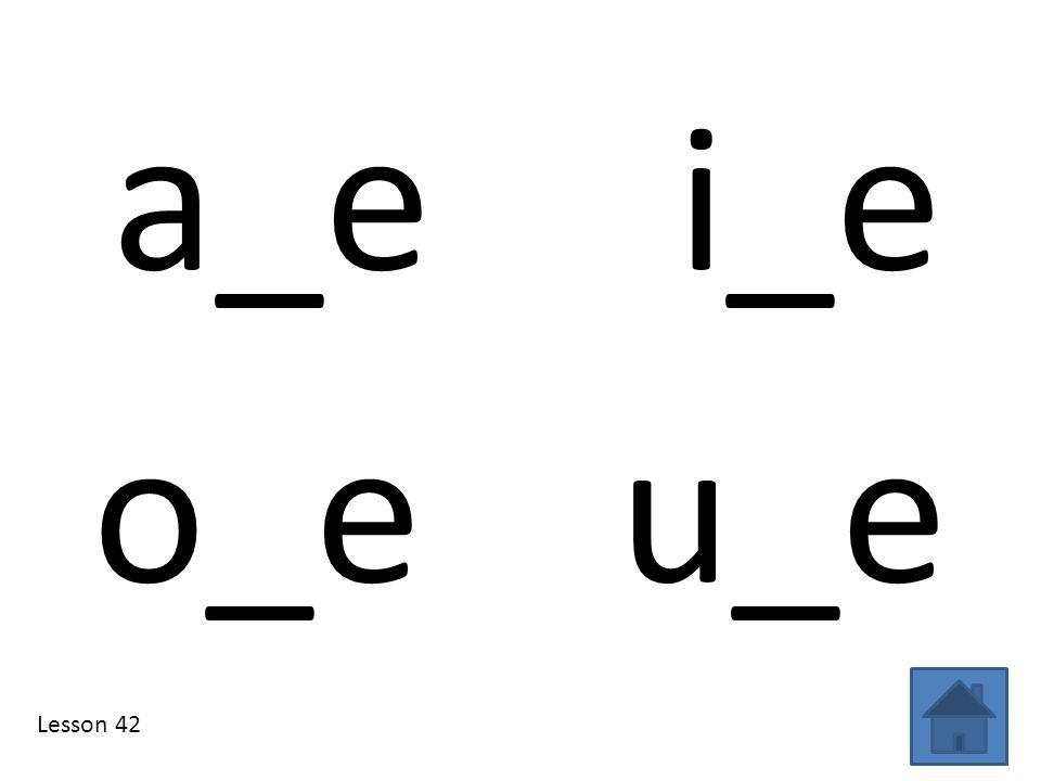 a_e i_e Lesson 42 o_e u_e