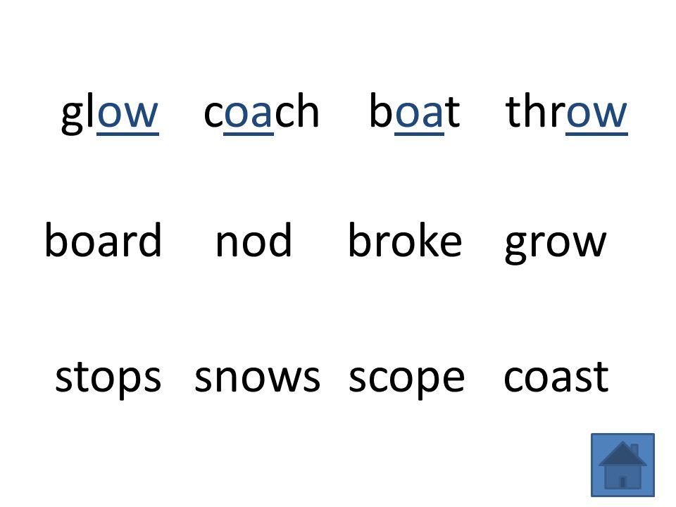 glowcoachboatthrow boardnodbrokegrow stopssnowsscopecoast