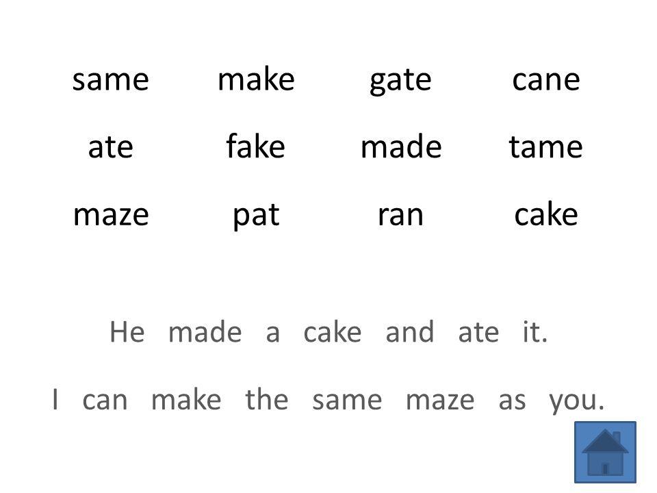 samemakegatecane atefakemadetame mazepatrancake He made a cake and ate it.