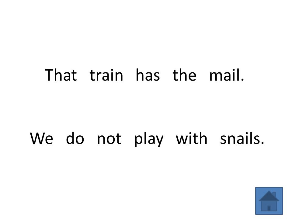 That train has the mail. We do not play with snails.