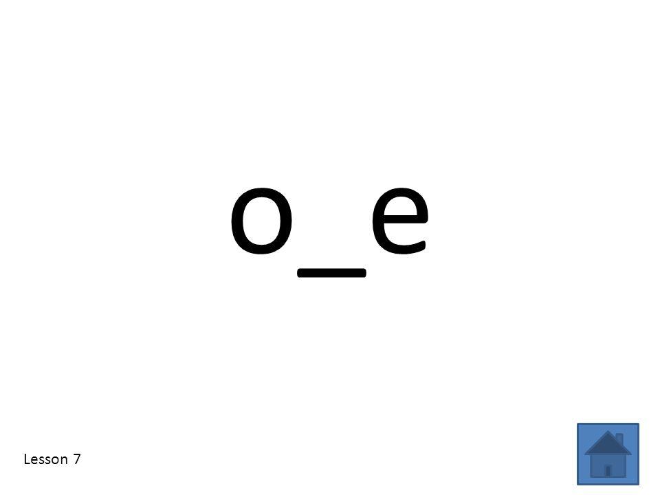 o_e Lesson 7