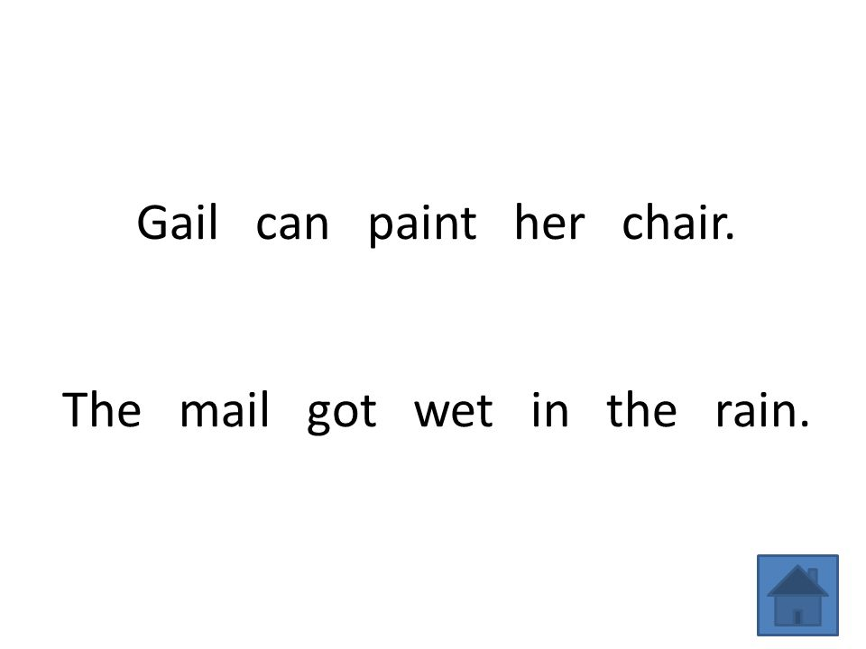 Gail can paint her chair. The mail got wet in the rain.