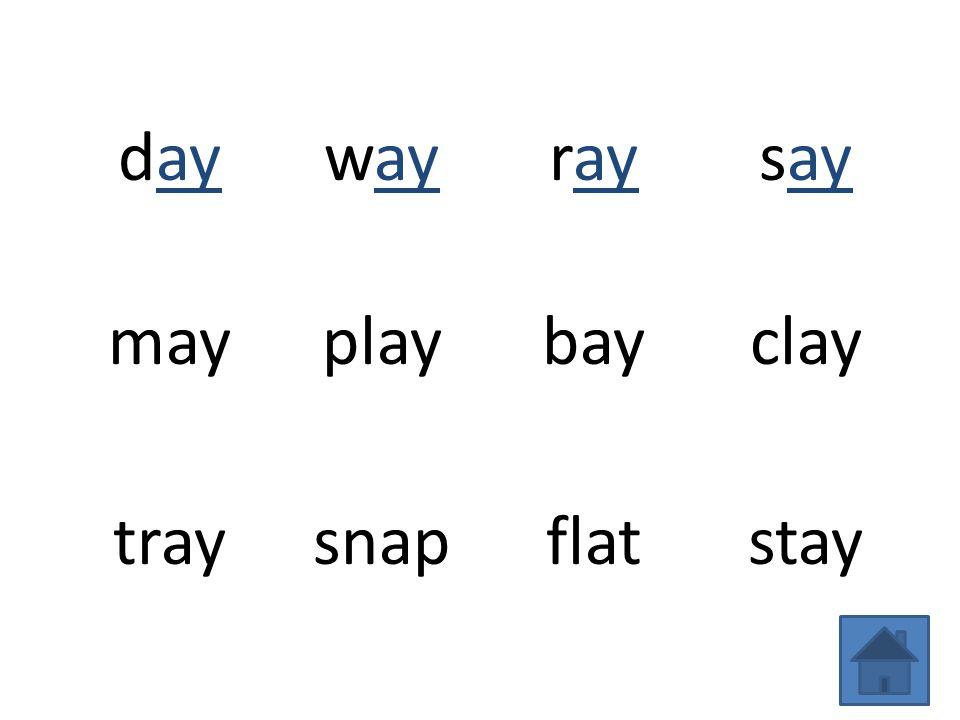 daywayraysay mayplaybayclay traysnapflatstay