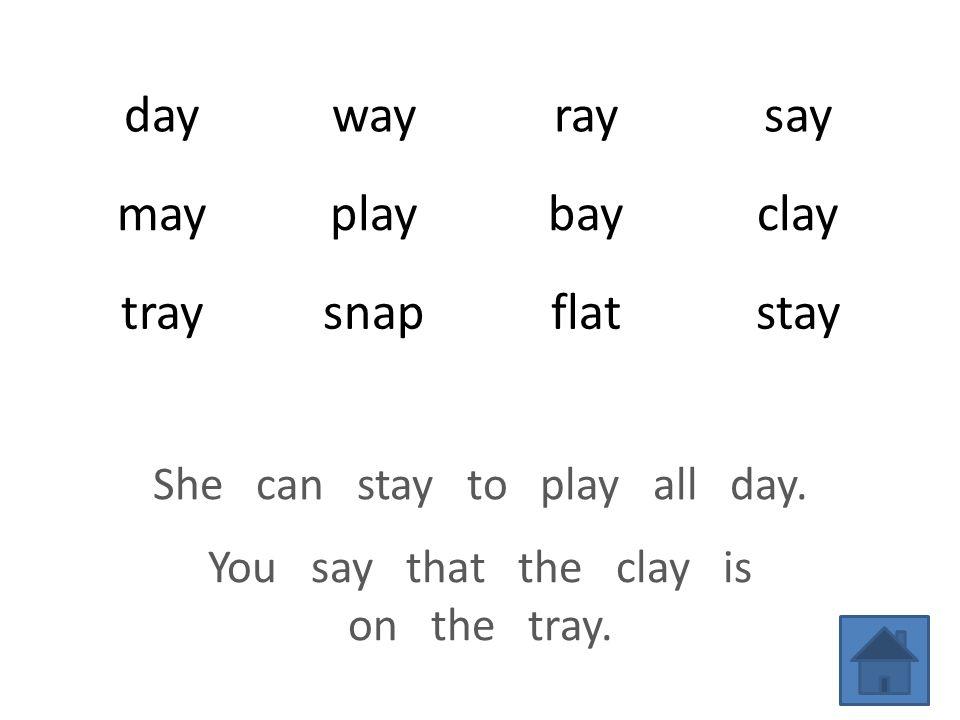 daywayraysay mayplaybayclay traysnapflatstay She can stay to play all day.