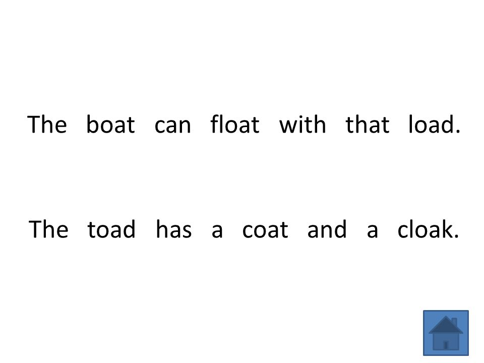 The boat can float with that load. The toad has a coat and a cloak.