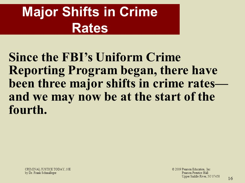 CRIMINAL JUSTICE TODAY, 10E© 2009 Pearson Education, Inc by Dr. Frank Schmalleger Pearson Prentice Hall Upper Saddle River, NJ 07458 16 Major Shifts i