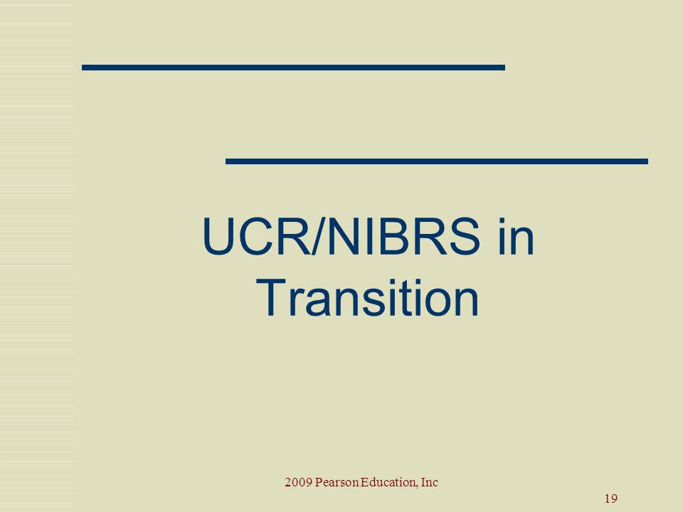 19 2009 Pearson Education, Inc UCR/NIBRS in Transition