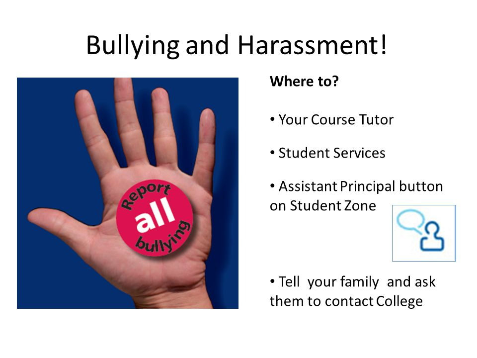 Bullying and Harassment. Where to.