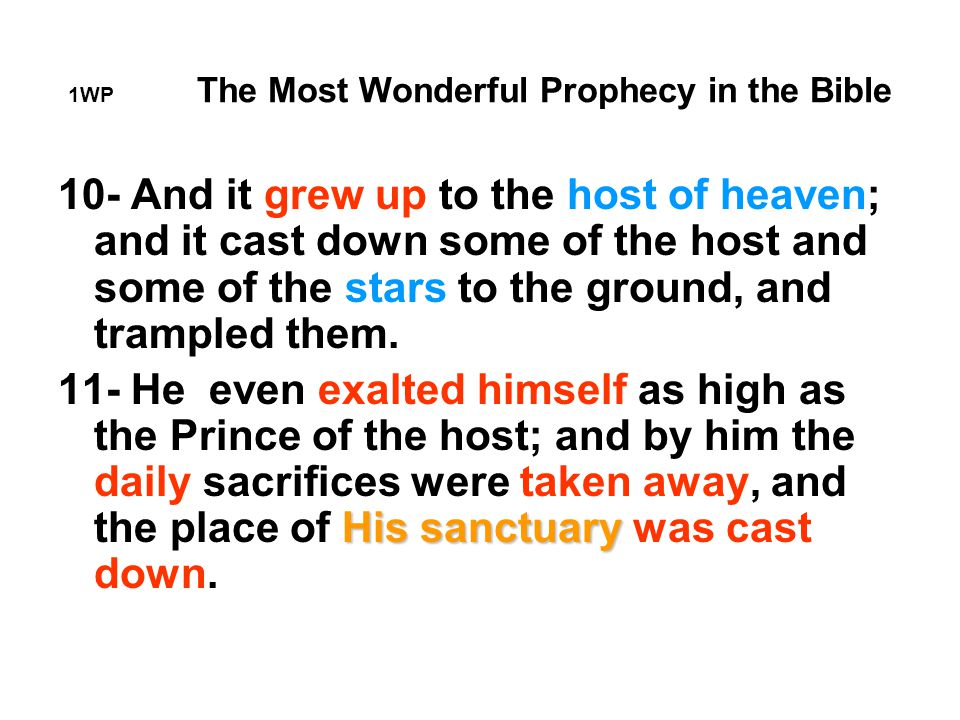 1WP The Most Wonderful Prophecy in the Bible 10- And it grew up to the host of heaven; and it cast down some of the host and some of the stars to the ground, and trampled them.