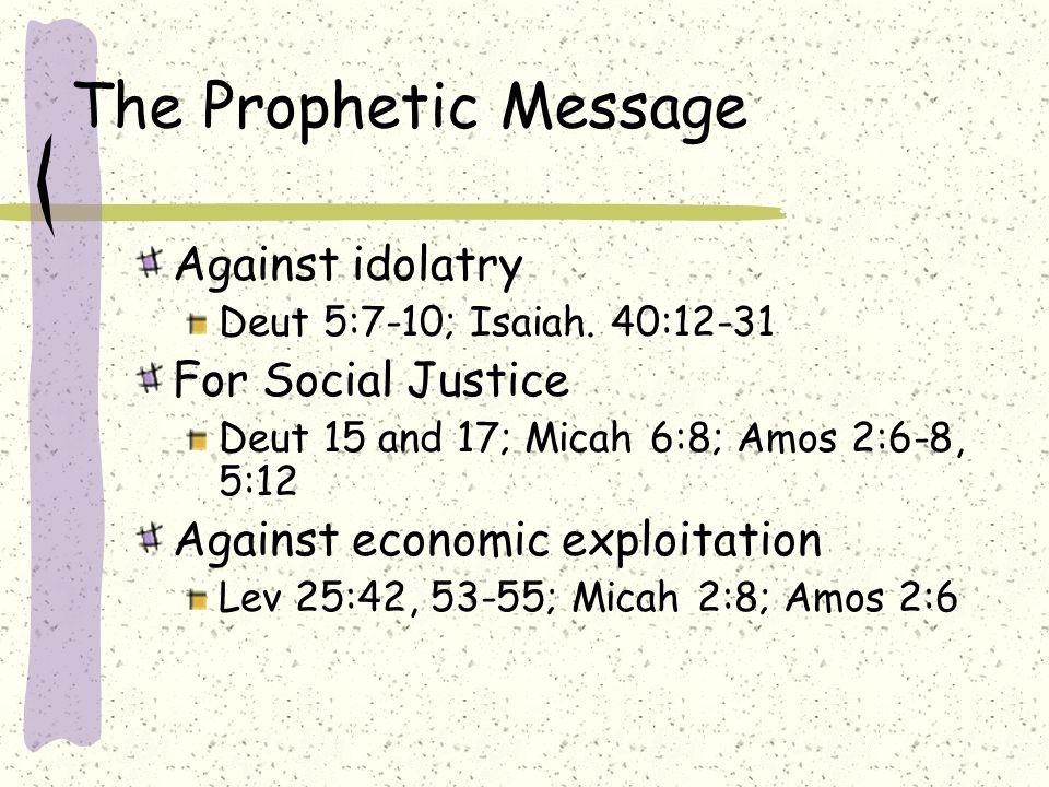 The Prophetic Message Against idolatry Deut 5:7-10; Isaiah.