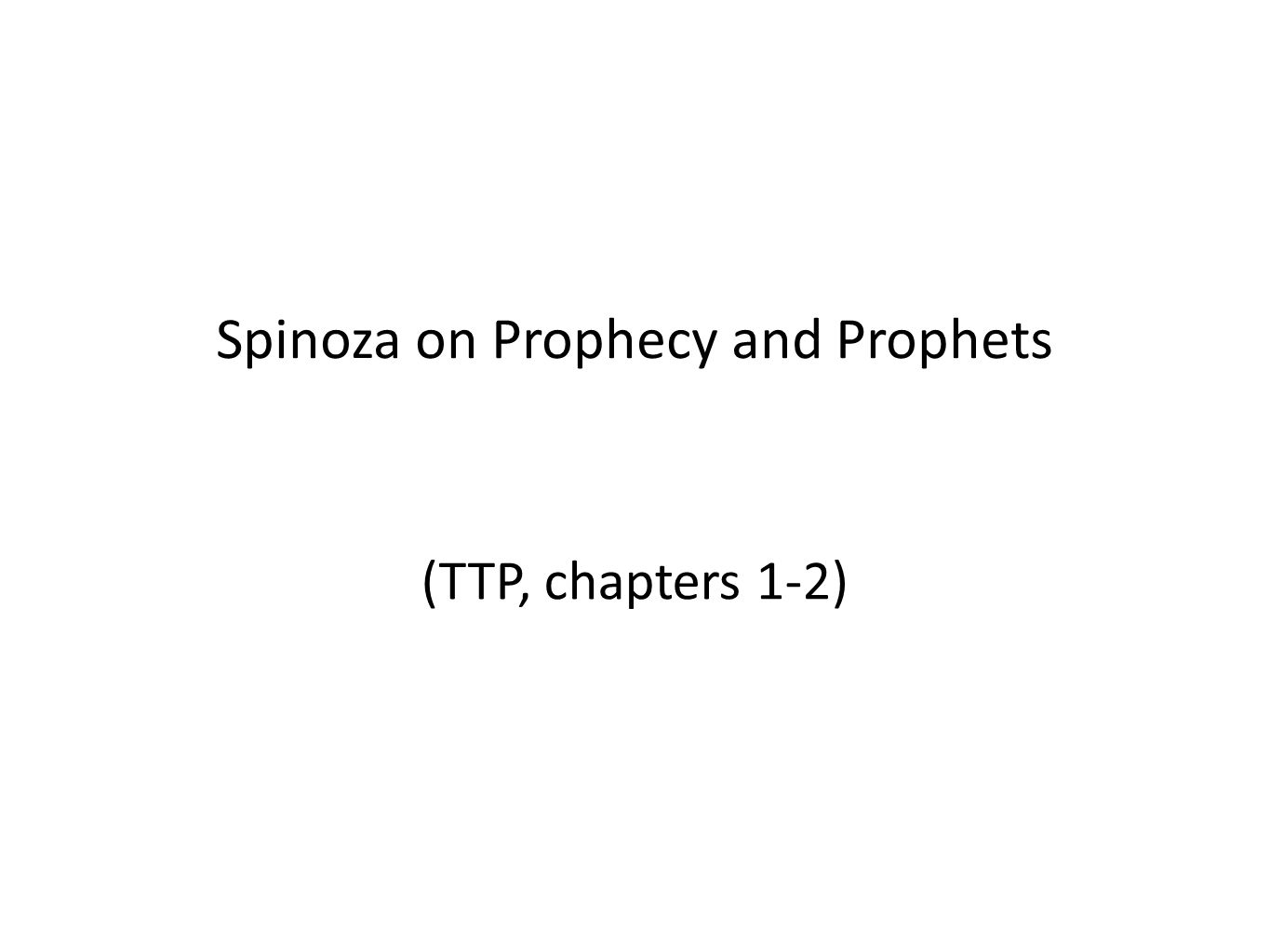 Spinoza on Prophecy and Prophets (TTP, chapters 1-2)